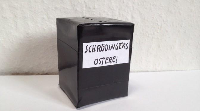 Schrödingers Osterei