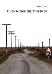 Buchcover mit Titel Schon wieder ein Jakobsweg. Das Bild zeigt eine schnurgerade Strommasten-Linie neben einer Straße, die einen Versatz hat. Daneben ein Achtung Schleudergefahr-Schild und ein gelbes Jakobsweg-Symbol auf blauem Grund.